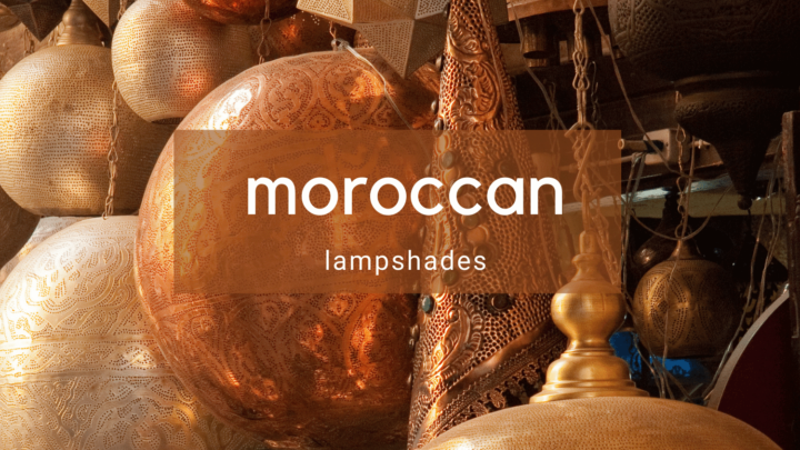 8 Different Moroccan Lamp Shades for Your Home