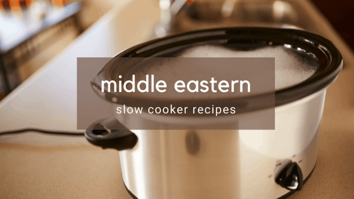 7 Seriously Delicious Middle Eastern Slow Cooker Recipes