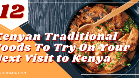 12 Kenyan Traditional Foods to Try on Your Visit to Kenya