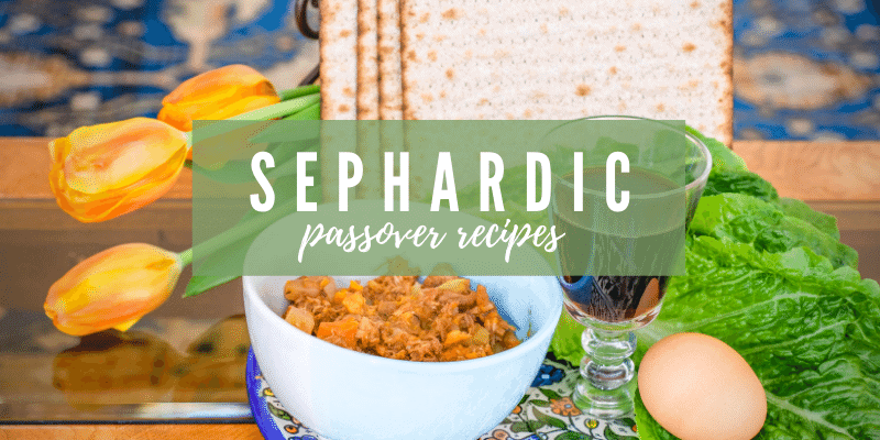 10 Delicious Sephardic Passover Recipe Ideas