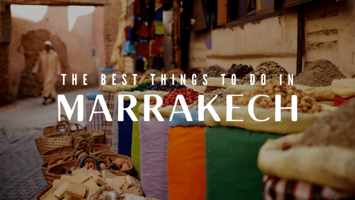 7 of the Best Things to Do in Marrakech