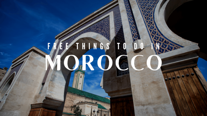 Best Free Things To Do In Morocco – Top Activities & Must-Sees