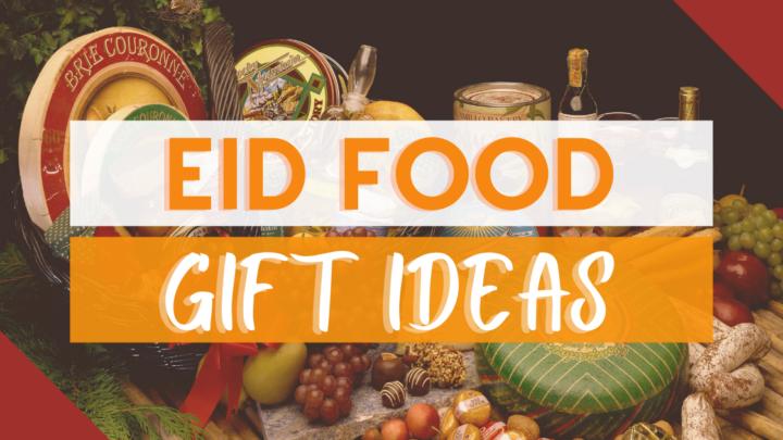 Eid Food Gift Ideas Your Hosts will Appreciate