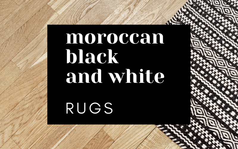 10 Modern Black and White Moroccan Rugs for Your Home