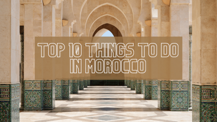 The Top 10 Things to do in Morocco