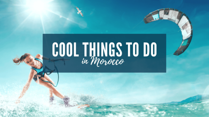 Looking for Fun Things to do in Morocco? Here they are!