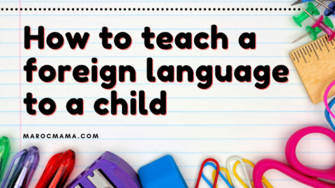 How Do You Teach Your Child a Foreign Language?