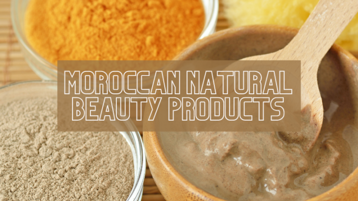 Great Moroccan Beauty Products to Try for your Skin, Hair and Body
