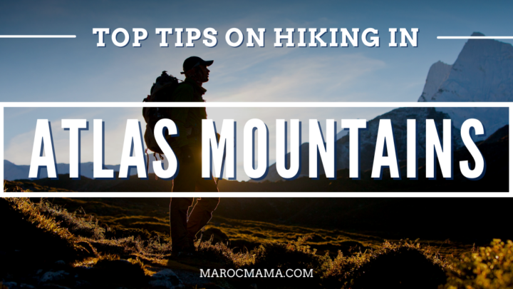 Top Tips on Hiking in the Atlas Mountains in Morocco