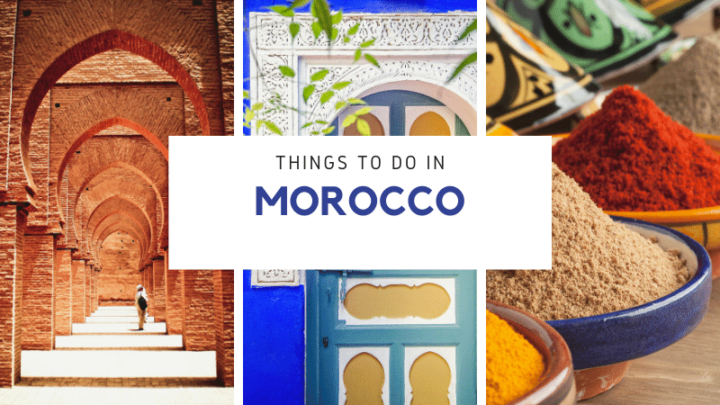 Plan Your Trip with These Things to do in Morocco!