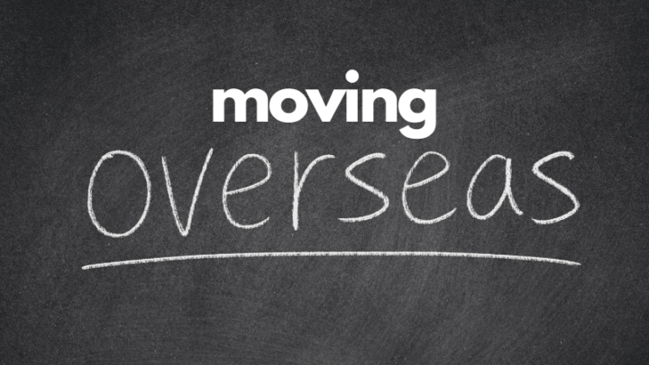 Moving Overseas: The Good, the Bad, and Everything Inbetween