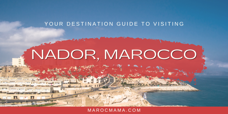 What to Know When Visiting Nador, Morocco