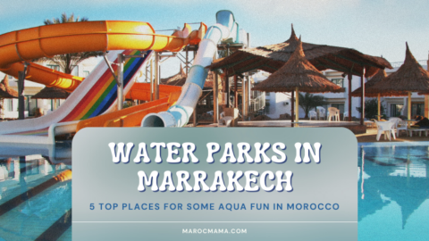 5 Water Parks in Marrakech to Cool Down!
